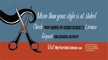 More than your style is as stake. Check your barber or cosmetologist's license. Report unlicensed activity. Visit My Florida License dot com.