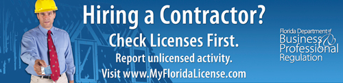 Hiring a contractor? Check licenses first. Report unlicensed activity. www.My Florida License dot com