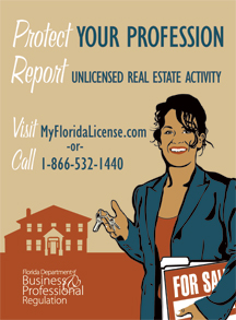 Protect you profession, report unlicensed real estate activity Visit www dot my florida license dot com or Call 1-866- 532-1440